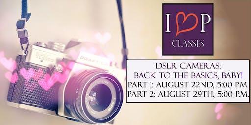 """DSLR Cameras: Back to Basics, Baby!"" - Part 1"