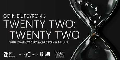 Odin Dupeyron's Twenty-Two Twenty-Two. A dead serious comedy about life. tickets