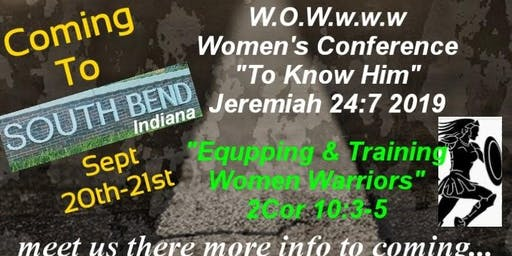 "W.o.w.w.w.w 2019 Conference ""To Know Him"" Jeremiah 24:7 ""Training & Equipping Women Warriors"" 2 Corinthians 10:3-5"