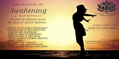 """The Alchemy of Awakening"" - 4 day Retreat - ACIM Meets Sacred Medicines"