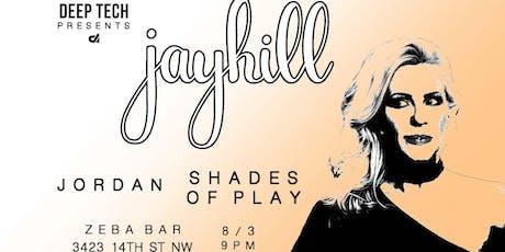 Deep Tech Presents: Jay Hill (Philly) w/ Jordan, Shades of Play tickets