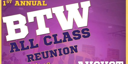 1st Annual BTW All Class Reunion '19