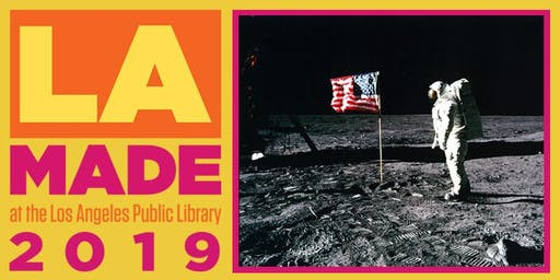 LA Made: From L.A. to the Moon--The 50th Anniversary of the Apollo Landing