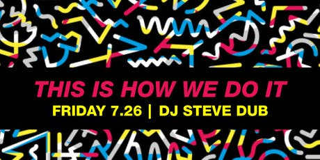 This Is How We Do It! with DJ Steve Dub tickets