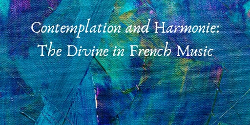 Contemplation and Harmonie: The Divine in French Music