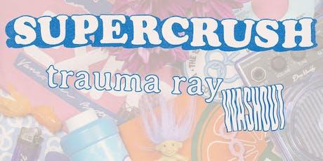 SUPERCRUSH • Trauma Ray • Washout tickets