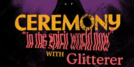 CEREMONY • GLITTERER •  GLAARE tickets
