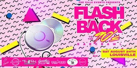 Flashback to the 90's Bar Crawl - Louisville August 24th tickets