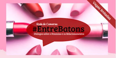 #EntreBatons: Roda de Conversa para Mulheres