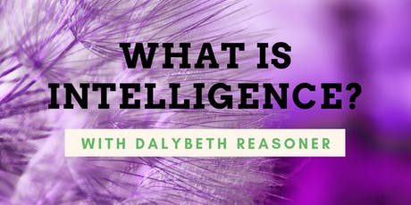 What Is Intelligence? with Dalybeth Reasoner tickets