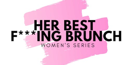 Her Best F***ing Brunch Women's Event
