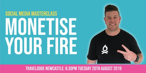 Monetise Your Fire: Social Media Masterclass