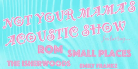 Not Your Mama's Acoustic Show: ROM/Small Places/The Isherwoods/Emily Franke tickets