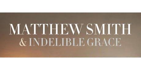Matthew Smith & Indelible Grace Concert tickets