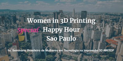 Happy Hour Special - Women in 3D Printing Brazil