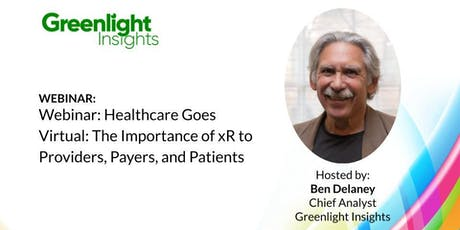 Webinar: Healthcare Goes Virtual: The Importance of xR to Providers, Payers, and Patients tickets