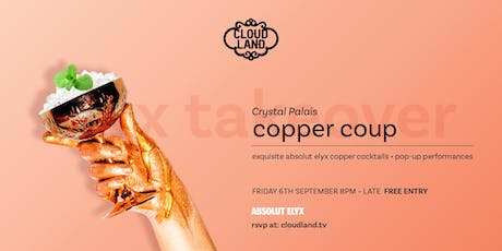 Copper Coup – Absolut Elyx Takeover Party tickets