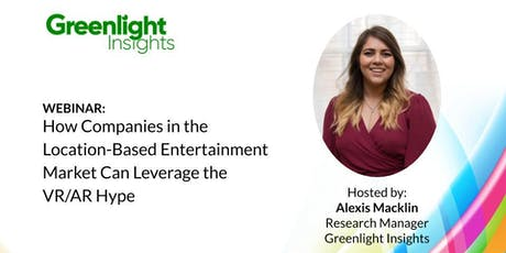 Webinar: How Companies in the Location-Based Entertainment Market Can Leverage the VR/AR Hype tickets