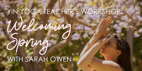 Yin Yoga Teachers Workshop: Welcoming Spring with Sarah Owen tickets