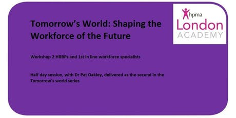 Tomorrow's World: Shaping the Workforce of the Future - Workshop 2 HRBPs and 1st in line workforce specialists tickets