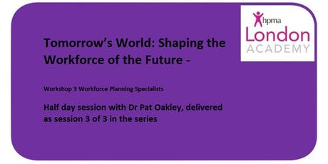 Tomorrow's World: Shaping the Workforce of the Future - Workshop 3 Workforce Planning Specialists tickets