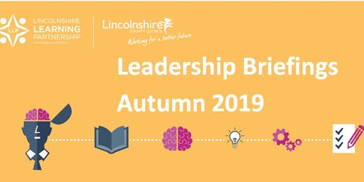 Leadership Briefing Autumn 2019: Lincoln(Primary and Special)