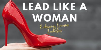 Lead Like A Woman - Embracing Feminine Leadership