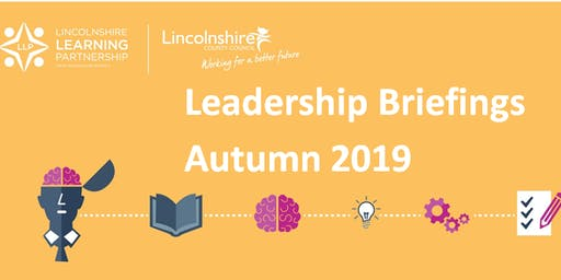 Leadership Briefing Autumn 2019: Grantham (Nursery, Primary and Special)