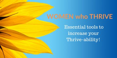 Women who Thrive: Essential tools to increase your Thrive-ability!