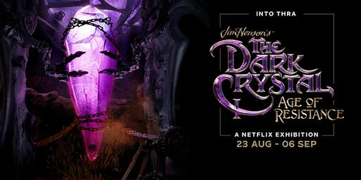 Into Thra, The Dark Crystal: Age of Resistance Exhibition (August Dates)