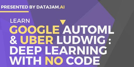 Learn Google autoML & Uber Ludwig : Deep Learning with NO code tickets