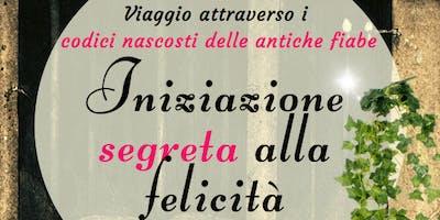 Iniziazione Segreta alla Felicità | Seminario con Mirella Santamato