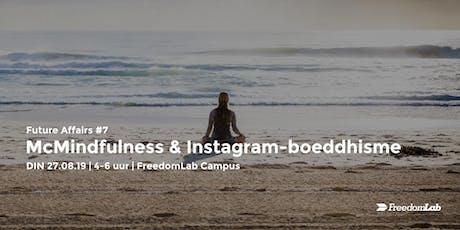 Future Affairs #7: McMindfulness & Instagram-boeddhisme tickets