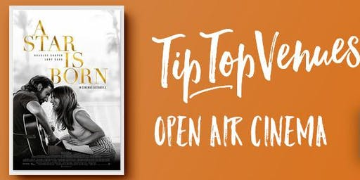 A Star Is Born - Open Air Cinema  at Tip Top Venues