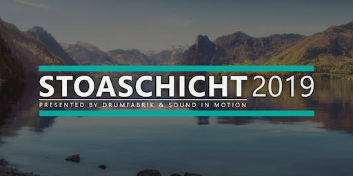 STOASCHICHT 2019 (presented by Drumfabrik & Sound in Motion)