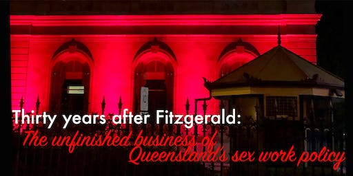 Thirty years after Fitzgerald: The unfinished business of Queensland's sex work policy