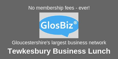 GlosBiz® Business Lunch TEWKESBURY: Friday 6 September, 2019, 12noon-2pm, Tewkesbury Park, Tewkesbury tickets