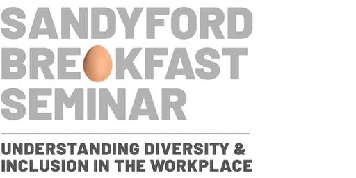 Sandyford Breakfast Seminar - Understanding Diversity & Inclusion in the Workplace