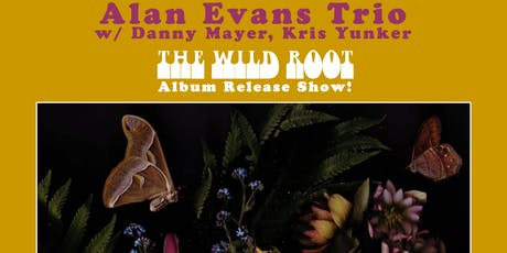 "Alan Evans Trio ""The Wild Root"" Album Release w/ Danny Mayer & Kris Yunker tickets"