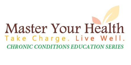 Master Your Health - FREE Chronic Conditions Education Workshop Series tickets