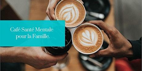 Café Santé Mentale pour la Famille billets