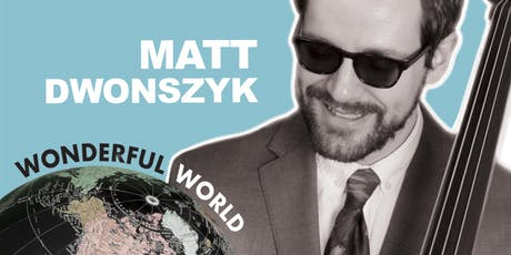 "Matt Dwonszyk ""Wonderful World"" Quartet tickets"