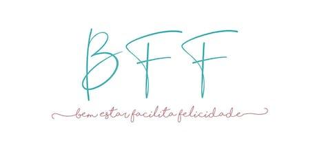 BFF - Bem Estar Facilita Felicidade bilhetes