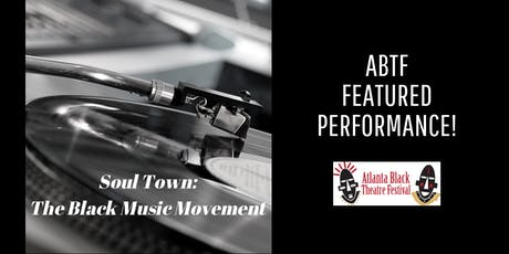 Atlanta Black Theatre Festival - Soul Town: The Black Music Movement tickets