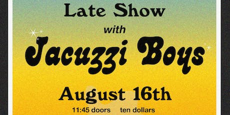 Late Show: Jacuzzi Boys tickets