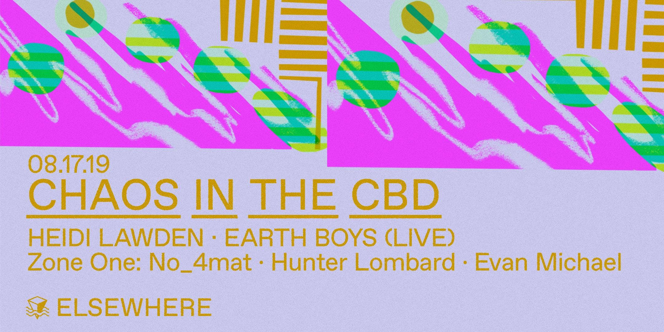 Chaos in the CBD, Heidi Lawden, Earth Boys (Live), No_4mat, Hunter Lombard, Evan Michael