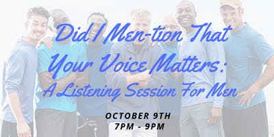 Did I Men-tion That Your Voice Matters: A Listening Session for Men