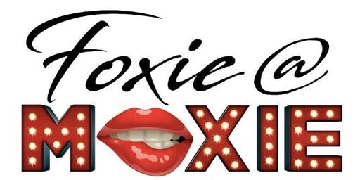 """FOXIE @ MOXIE"" stay tuned for Lineup!!!"