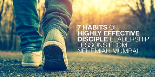 7 Habits of Highly Effective Disciples: Leadership Lessons from Nehemiah. Mumbai