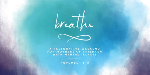 BREATHE: A Restorative Weekend for Mothers of Children with Mental Illness